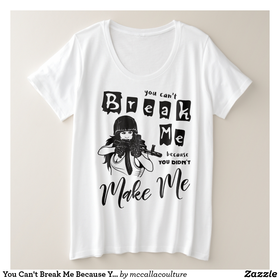 You Can't Break Me Because You Didn't Make Me I Plus Size T-Shirt - Best Selling Long-Sleeve Street Fashion Shirt Designs
