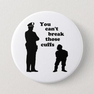 You Can't Break Those Cuffs Pinback Button