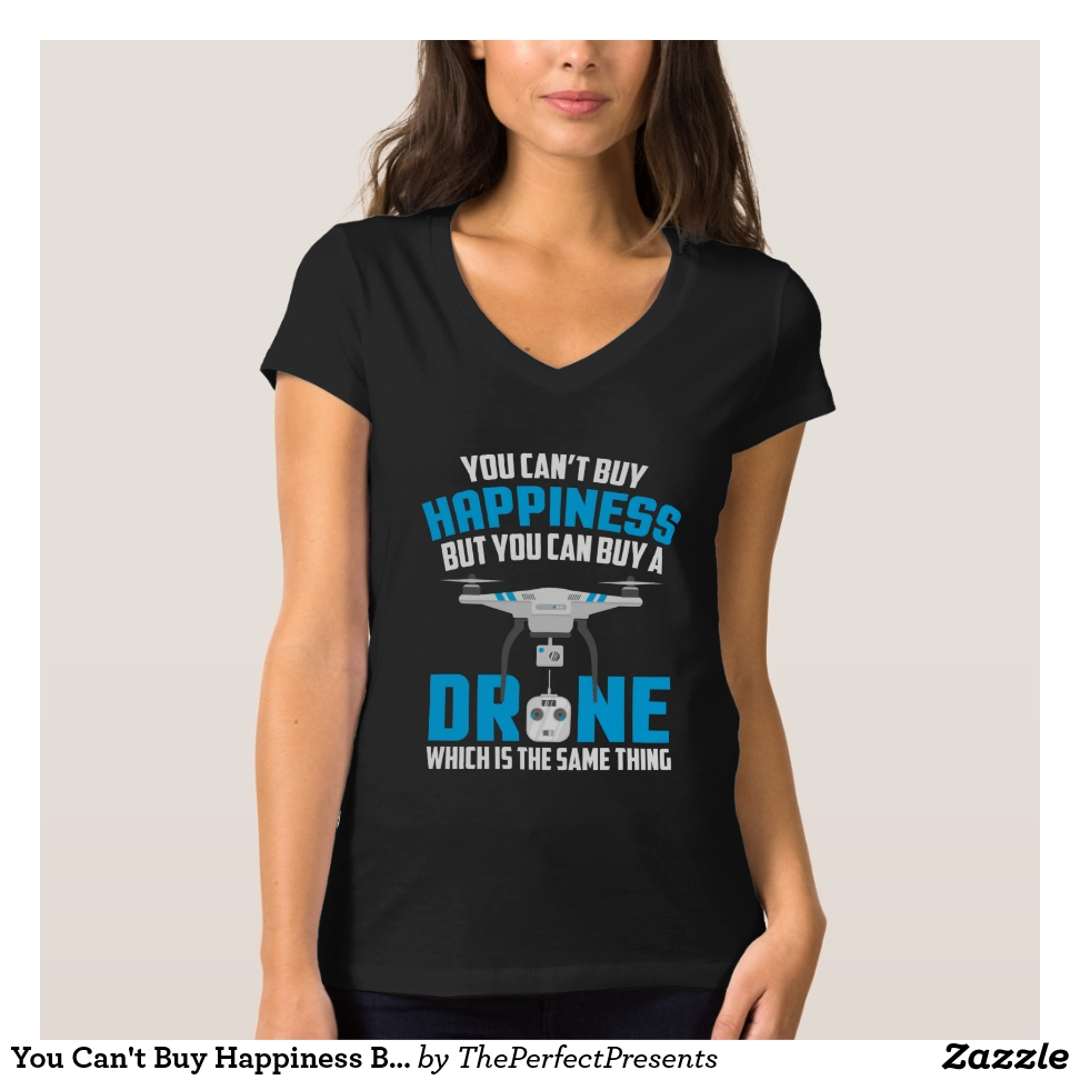 You Can't Buy Happiness But You Can Buy A Drone T-Shirt - Best Selling Long-Sleeve Street Fashion Shirt Designs