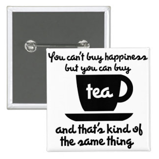 You can't buy happiness but you can buy tea pinback button
