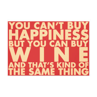 You can't buy happiness, but you can buy wine! canvas print