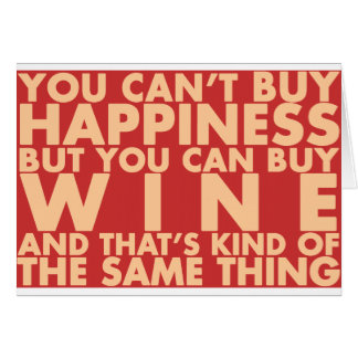 You can't buy happiness, but you can buy wine! card