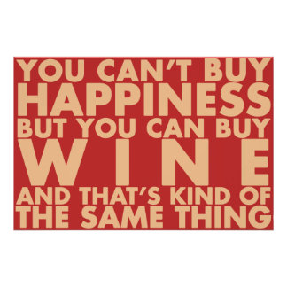 You can't buy happiness, but you can buy wine! posters