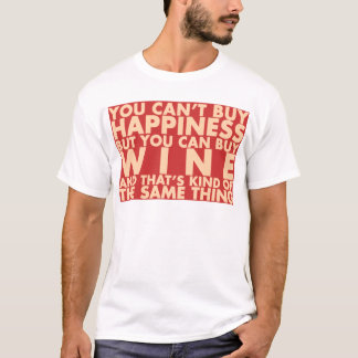 You can't buy happiness, but you can buy wine! T-Shirt