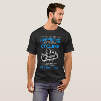 You Cant Buy Happiness But You Can Go Cycling T-Shirt