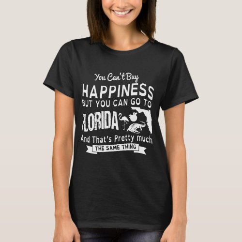 you cant buy happiness but you can go to florida a T_Shirt