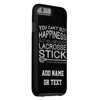 You Can't Buy Happiness Funny Lacrosse Tough iPhone 6 Case