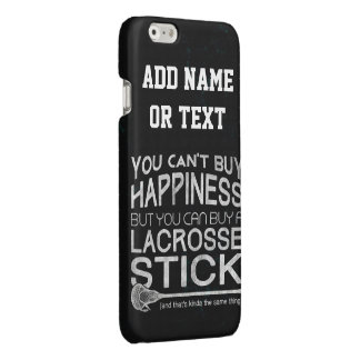 You Can't Buy Happiness Funny Lacrosse Glossy iPhone 6 Case