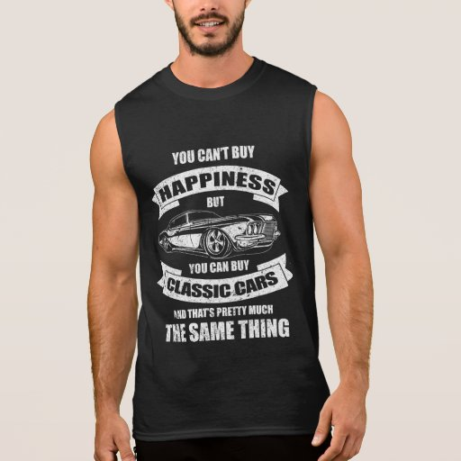 You Can't Buy Happiness You Can Buy Classic Cars Sleeveless Shirt
