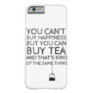 You Can't Buy Happiness You Can Buy Tea iPhone 6 Barely There iPhone 6 Case