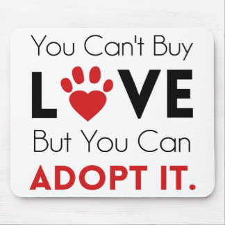 You Can't Buy Love But You Can Adopt It Mouse Pad