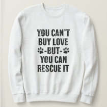You can't buy love but you can rescue it dog sweatshirt