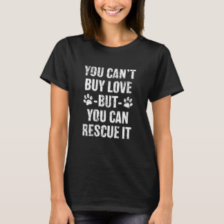 You cant buy love but you can rescue it tshirt
