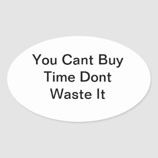 You Cant Buy Time Dont Waste It Oval Sticker