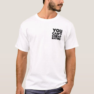 You can't cheat nature ! T-Shirt