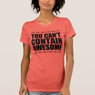 YOU CAN'T CONTAIN AWESOME T SHIRT