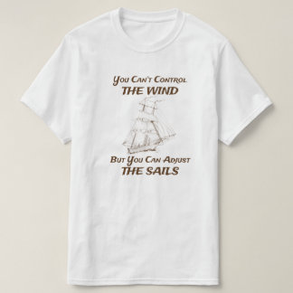 You Can't Control The Wind T-Shirt