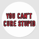You can't cure stupid classic round sticker