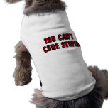 You can't cure stupid dog tee shirt