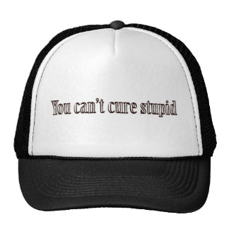 You can't cure stupid hats