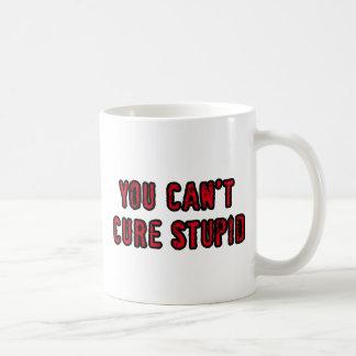 You can't cure stupid mug