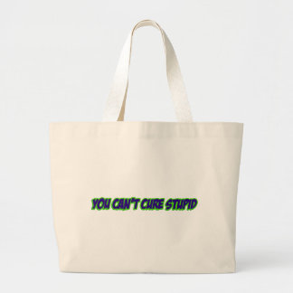 You can't cure stupid (version 3.0) bag
