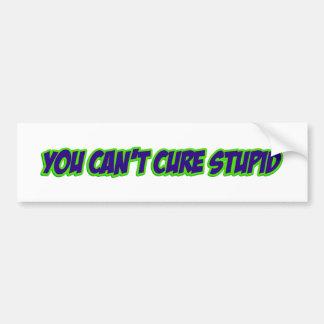You can't cure stupid (version 3.0) car bumper sticker