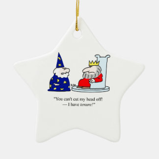 You can't cut my head off - I have tenure! Ceramic Ornament