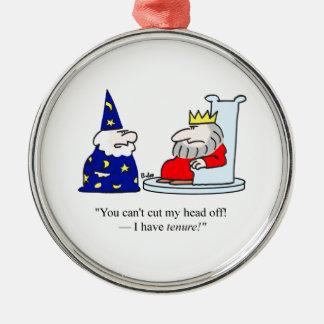 You can't cut my head off - I have tenure! Metal Ornament