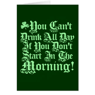 You Can't Drink All Day ... Greeting Card