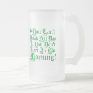 You Can't Drink All Day ... Frosted Glass Beer Mug