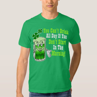 You Cant Drink All Day If You Don't Start Early Tee Shirt