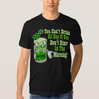 You Can't Drink All Day If You Don't Start In ... T-shirt