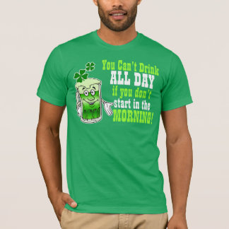 You Cant Drink All Day If You Don't Start Now T-Shirt