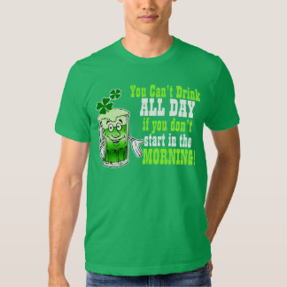 You Cant Drink All Day If You Don't Start Now Tee Shirt