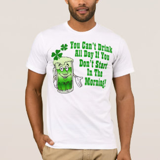 You can't drink all day, Irish T-Shirt