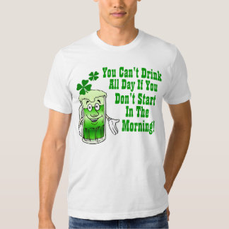 You can't drink all day, Irish Tee Shirt