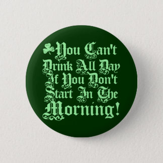 You Can't Drink All Day ... Pinback Button