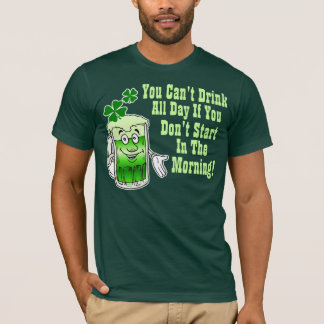 You can't drink all day ... T-Shirt