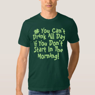 You Cant Drink All Day T Shirt