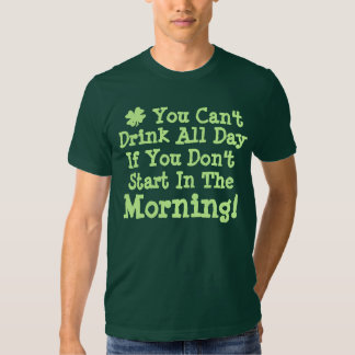 You Can't Drink All Day Tees