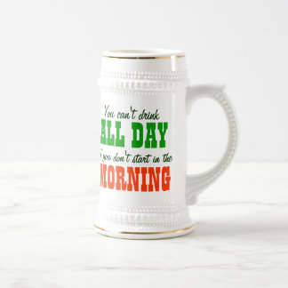 You Can't Drink Beer All Day Beer Stein