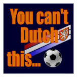 You cant Dutch This - Holland Soccer Gifts Poster