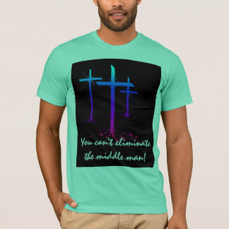 YOU CAN'T ELIMINATE THE MIDDLE MAN T-Shirt