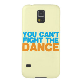 You can't FIGHT THE DANCE! Case For Galaxy S5