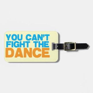 You can't FIGHT THE DANCE! Luggage Tag