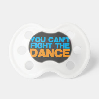 You can't FIGHT THE DANCE! BooginHead Pacifier