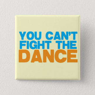 You can't FIGHT THE DANCE! Pinback Button