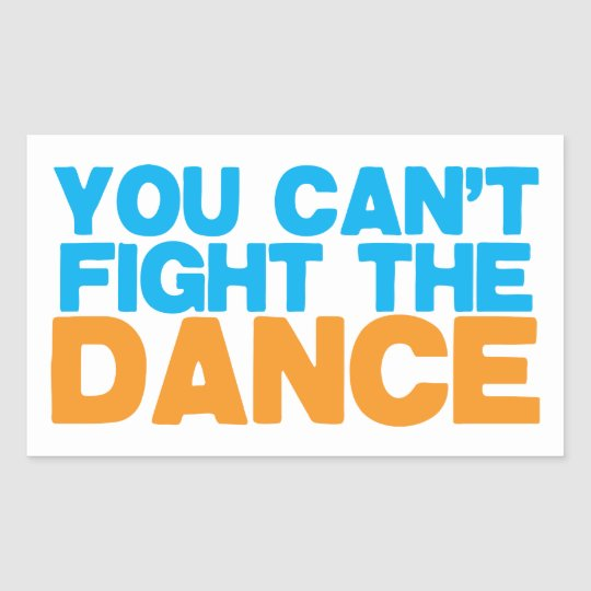 You can't FIGHT THE DANCE! Rectangular Sticker