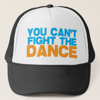 You can't FIGHT THE DANCE! Trucker Hat